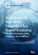 Sustainability Transition Towards a Bio Based Economy  New Technologies  New Products  New Policies