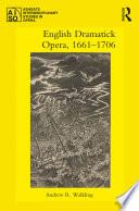 English Dramatick Opera 1661 1706