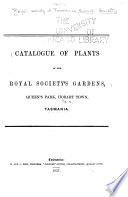 Catalogue Of Plants In The Royal Society S Gardens Queen S Park Hobart Town Tasmania