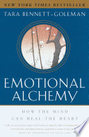 """Emotional Alchemy: How the Mind Can Heal the Heart"" by Tara Bennett-Goleman"