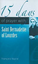 15 Days of Prayer with Saint Bernadette of Lourdes