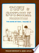 """Tofu & Soymilk Production: A Craft and Technical Manual"" by William Shurtleff, Akiko Aoyagi"