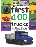 First 100 Trucks and Things That Go Book