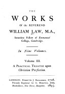 The Works of the Reverend William Law  M A       A practical treatise on Christian perfection