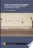 Rights of Migrant Workers: An Analysis of Migration Policies in Contemporary Turkey