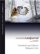 Manitoba Law Journal: Criminal Law Edition (Robson Crim) 2018 Volume 41(4)