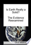 Is Earth Really a Solid  The Evidence Reexamined Book