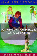A Treasury of Heroes and Heroines  Esprios Classics