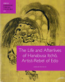 The Life and Afterlives of Hanabusa Itch    Artist Rebel of Edo