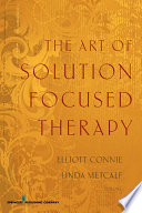 """The Art of Solution Focused Therapy"" by Elliott Connie, MA, LPC, Linda Metcalf, PhD, LPC-S, LMFT-S"