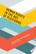 """Human Rights in the Age of Platforms"" by Rikke Frank Jørgensen, David Kaye, Shoshana Zuboff, Mikkel Flyverbom, Anja Bechmann, Jens-Erik Mai, Fernando Bermejo, Jillian C. York, Agnès Callamard, Tarlach McGonagle, Joris van Hoboken, Molly K. Land, Glen Whelan, Ethan Zuckerman"