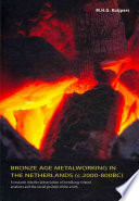 Bronze Age Metalworking In The Netherlands C 2000 800 Bc