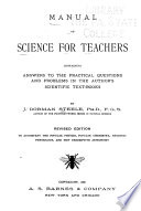 Manual of Science for Teachers Containing Answers to the Practical Questions and Problems in the Author s Scientific Textbooks