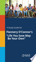 A Study Guide For Flannery O Connor S Life You Save May Be Your Own