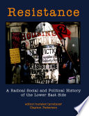Resistance  : A Radical Political and Social History of the Lower East Side