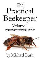 The Practical Beekeeper Volume I