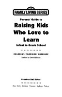 Parents Guide To Raising Kids Who Love To Learn