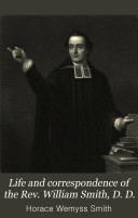 Life and Correspondence of the Rev. William Smith, D. D.