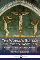 The World s Sixteen Crucified Saviours Christianity Before Christ Book