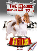 The Complete Guide to Papillon Dogs