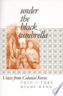 Under the Black Umbrella  : Voices from Colonial Korea, 1910–1945