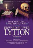 The Collected Supernatural and Weird Fiction of Edward Bulwer Lytton Volume 4