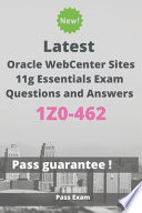 Latest Oracle WebCenter Sites 11g Essentials Exam 1Z0-462 Questions and Answers
