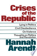 Crises of the Republic, Lying in Politics, Civil Disobedience on Violence, Thoughts on Politics, and Revolution by Hannah Arendt PDF