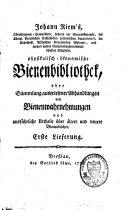 Physikalisch-ökonomische Bienenbibliothek, oder Sammlung auserlesener Abhandlungen von Bienenwahrnehmungen und ausführliche Urtheile über ältere und neuere Bienenbücher