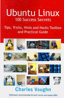 Ubuntu Linux 100 Success Secrets Tips Tricks Hints And Hacks Toolbox And Practical Guide