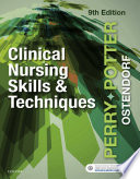 """Clinical Nursing Skills and Techniques E-Book"" by Anne Griffin Perry, Patricia Ann Potter, Wendy Ostendorf"