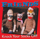 Friends Knock Your Socks Off!