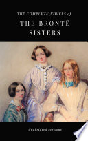 The Complete Novels Of The Bront Sisters Unabridged Versions