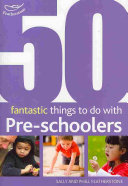 50 Fantastic Things to Do with Pre-schoolers: 30-50 Months