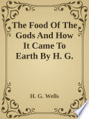 The Food Of The Gods And How It Came To Earth By H  G  Wells