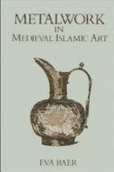 Metalwork in Medieval Islamic Art