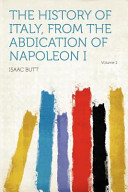 The History of Italy  from the Abdication of Napoleon I Volume 1