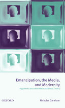 Emancipation, the Media, and Modernity : Arguments about the Media and Social Theory