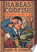"""""""Habeas Codfish: Reflections on Food and the Law"""" by Barry M. Levenson"""