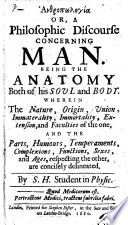 or  a philosophic discourse concerning Man  being the anatomy both of his soul and body  etc