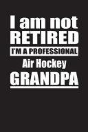I Am Not Retired I m A Professional Air Hockey Grandpa