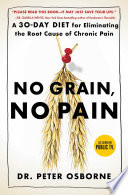 """No Grain, No Pain: A 30-Day Diet for Eliminating the Root Cause of Chronic Pain"" by Peter Osborne, Olivia Bell Buehl"