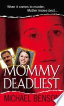 """Mommy Deadliest"" by Michael Benson"