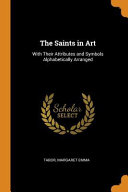 The Saints In Art With Their Attributes And Symbols Alphabetically Arranged Book PDF