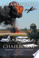 """""""Airborne to Chairborne: Memoirs of a War Veteran Aviator-Lawyer of the Indian Air Force"""" by A. Ahluwalia"""