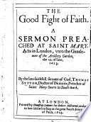 The Good Fight of Faith  A Sermon Preached at Saint Mary Acts in London  Vnto the Gentlemen of the Artillery Garden  the 19  of Iune  1623