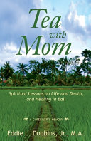 Tea with Mom  Spiritual Lessons on Life and Death  and Healing in Bali