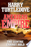 American Empire  The Centre Cannot Hold Book PDF
