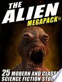 Free The Alien MEGAPACK®: 25 Modern and Classic Science Fiction Stories Book