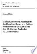Marktsituation und Absatzpolitik der Krefelder Samt- und Seidenindustrie in der Zeit von Ende des 17. bis zum Ende des 19. Jahrhunderts